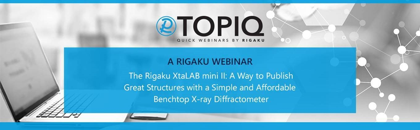 TOPIQ | The Rigaku XtaLAB mini II: A Way to Publish Great Structures with a Simple and Affordable Benchtop X-ray Diffractometer